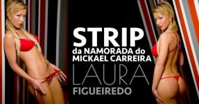 LAURA FIGUEIREDO: Strips da Namorada do Mickael Carreira