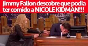 Jimmy Fallon Descobre que Podia ter Comido a Nicole Kidman