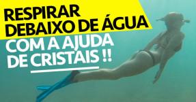 Respirar Debaixo de Água com Ajuda de Cristais