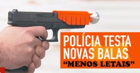"""Polícia Testa novas Balas """"Menos Letais"""""""