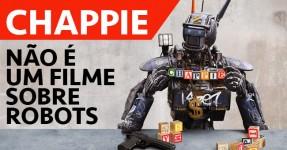 CHAPPIE: Não é um Filme Sobre Robots