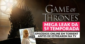 MEGA LEAK OF THRONES: Episódios da Quinta Temporada na Net