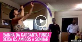 Rapariga com GARGANTA FUNDA deixa Amigos a Sonhar