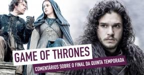 Fim da Quinta Temporada de Game of Thrones