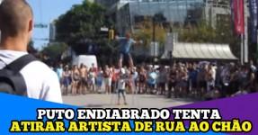 Puto Tenta Mandar Artista de Rua ao Chão