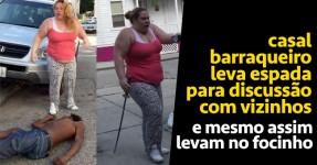 Casal Barraqueiro Leva Espada para Discussão de Vizinhos