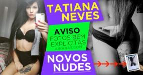 TATIANA NEVES: novos NUDES bem explícitos!