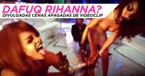 Reveladas CENAS APAGADAS de Videoclip da Rihanna ( NSFW!!! )