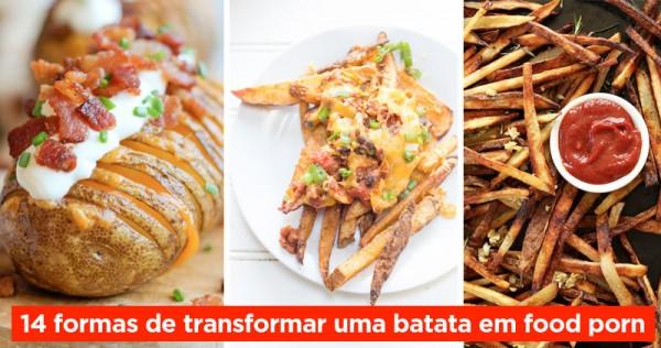 14 Formas de Transformar uma Batata em FOOD PORN