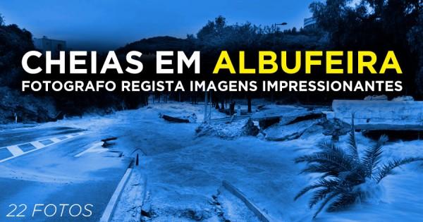 CHEIAS EM ALBUFEIRA: Fotógrafo Regista Imagens Impressionantes