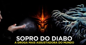 SOPRO DO DIABO: Droga Mais Assustadora do Mundo