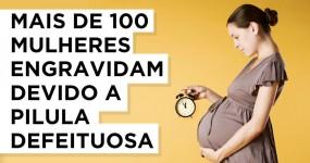 Mais de 100 Mulheres Engravidam Devido a Pilula Defeituosa