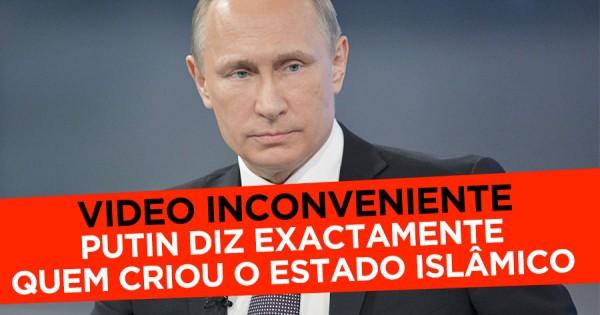 Putin diz Exactamente quem Criou o Estado Islâmico