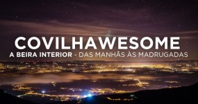 COVILHAWESOME: Timelapses Épicos na Beira Interior