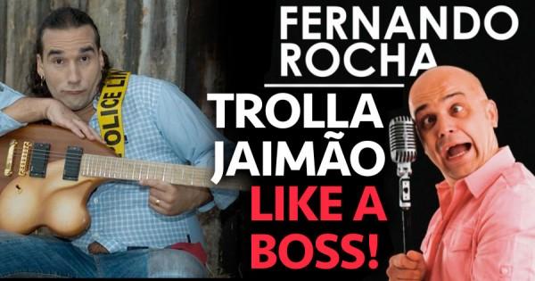 FERNANDO ROCHA trolla Jaimão LIKE A BOSS