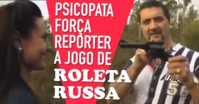 Psicopata Força Reporter a um Jogo de ROLETA RUSSA