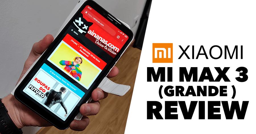"XIAOMI MI MAX 3: Review a um smartphone ""plus size"""