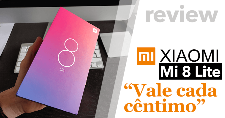 REVIEW: Xiaomi Mi 8 Lite vale cada cêntimo