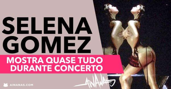 SELENA GOMEZ mostra quase tudo durante concerto