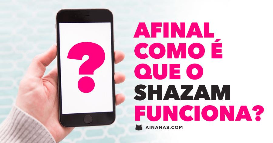Afinal como funciona o SHAZAM ?!