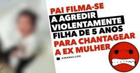Pai Agride Filha de 5 anos para Chantagear Ex-Mulher e Filma Tudo