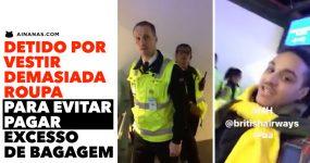 Passageiro detido por estar DEMASIADO VESTIDO para evitar pagar bagagem