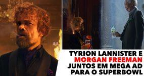 TYRION e MORGAN FREEMAN juntos em mega produção para Superbowl