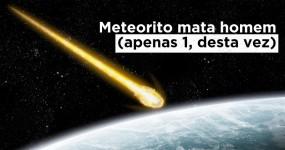 Homem Morre Atingido por Meteorito