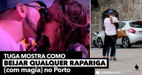 OUBE LÁ!!! TUGA mostra como beijar qualquer rapariga ( no Porto )