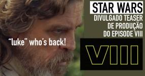 STAR WARS: Divulgado Teaser de Produção de EPISODE VIII