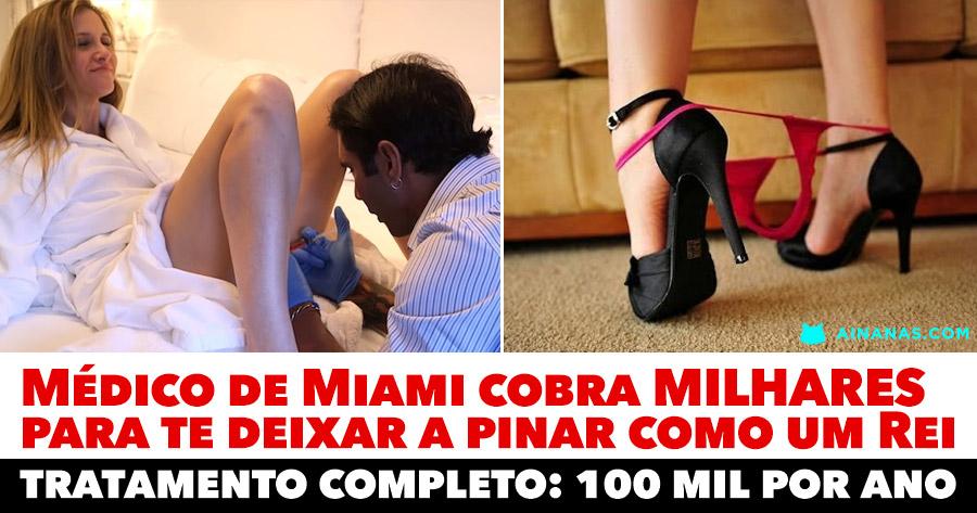 Médico de Miami cobra MILHARES para te deixar a pinar como um Rei