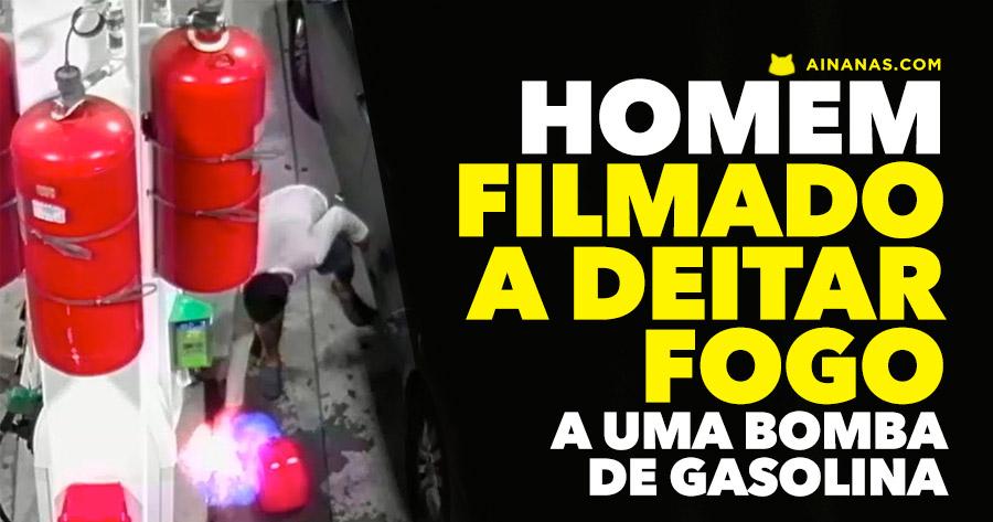 Homem filmado a DEITAR FOGO A BOMBA DE GASOLINA