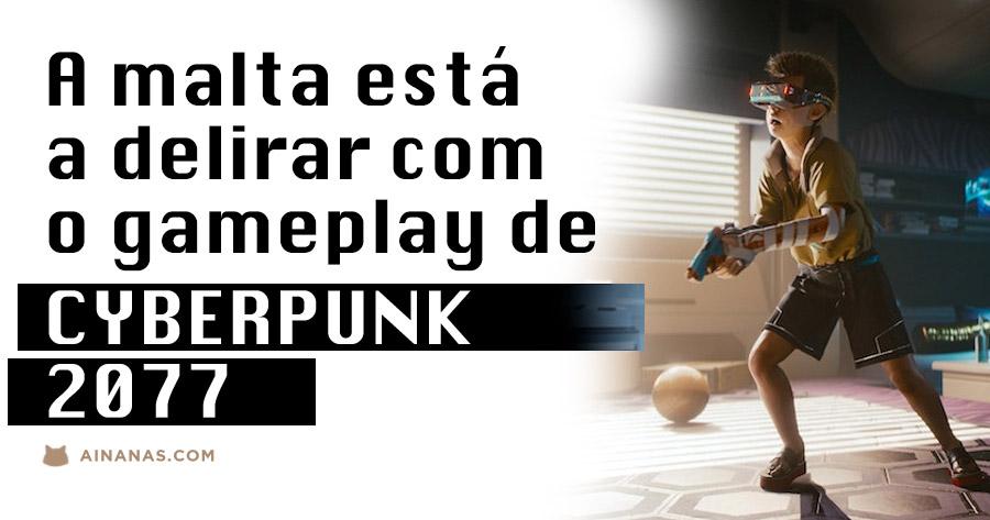 A malta está a delirar com o gameplay de CYBERPUNK 2077
