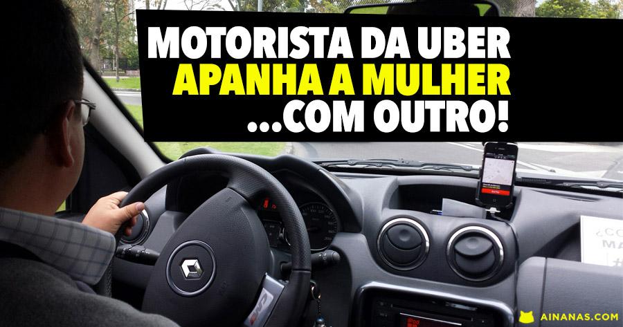 Motorista da Uber apanha mulher… com outro!
