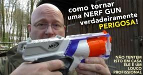 NERF Gun Transformada em Arma Perigosa