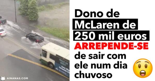 Dono de MCLAREN de 250 MIL EUROS arrepende-se de sair à chuva