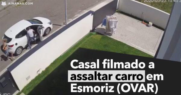 Casal filmado a ASSALTAR CARRO em Esmoriz (Ovar)