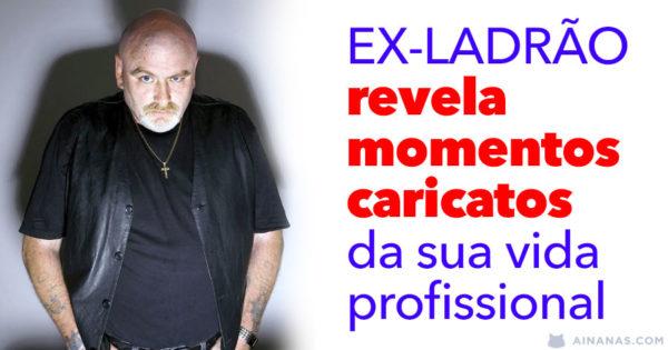 EX-LADRÃO revela momentos caricatos da sua vida profissional