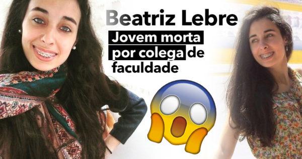 BEATRIZ LEBRE: jovem de 23 anos morta por colega de faculdade