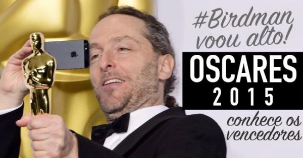 OSCARES 2015: Birdman foi o Grande Vencedor da Noite