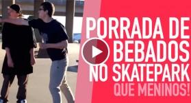 Porrada de Bêbados no Skatepark