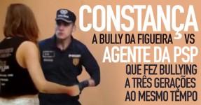 Constança a Bully da Figueira VS. PSP
