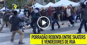 Porradão Rebenta Entre Skaters e Vendedores de Rua