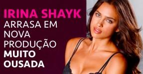 IRINA SHAYK Provoca com Nova Produção Ousada