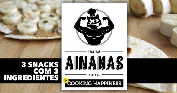 RECEITAS AINANAS: 3 Snacks Diferentes com Apenas 3 Ingredientes