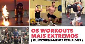 Os workouts mais EXTREMOS ( ou extremamente estúpidos )