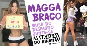 "MAGGA BRACO: Gata do ""Despacito"" junta-se às viciadas do Ainanas!"
