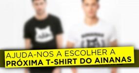 Ajuda-nos a escolher a Próxima T-Shirt do Ainanas
