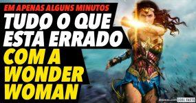 Tudo o que ESTÁ ERRADO com Wonder Woman