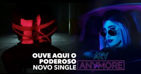 ANYMORE: Ouve aqui o poderoso novo single dos ARY